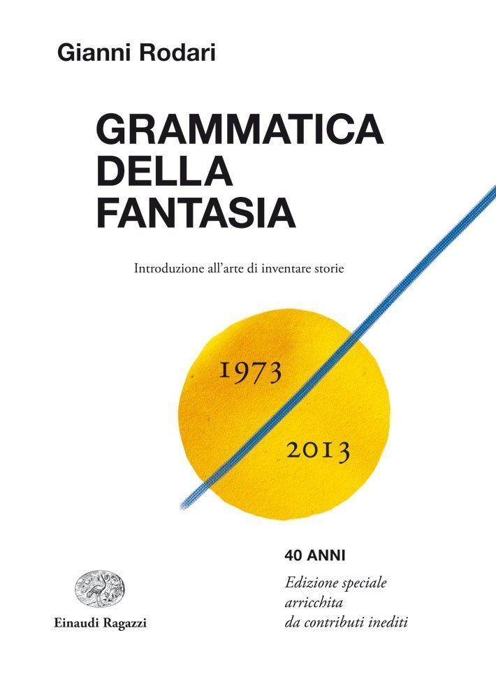 Grammatica della fantasia – Introduzione all'arte di inventare storie – 40 anni