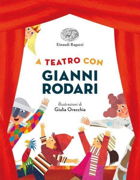 A-teatro-con-Gianni-Rodari-Rodari-Orecchia-Einaudi-Ragazzi-9788866564409-466x600