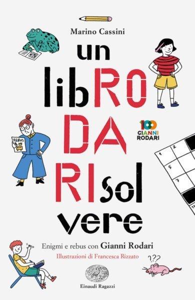Un-libRO-DA-RIsolvere-Enigmi-e-rebus-con-Gianni-Rodari-CassiniRizzato-Einaudi-Ragazzi-9788866565376-390x600